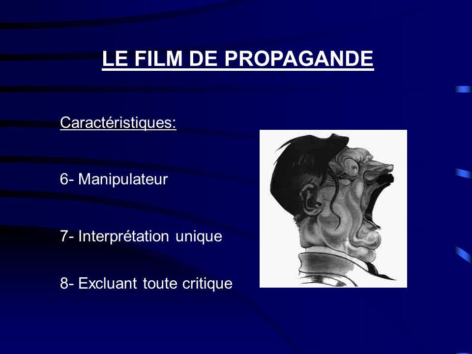 LE FILM DE PROPAGANDE Caractéristiques: 6- Manipulateur