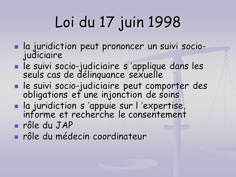 Loi du 17 juin 1998 la juridiction peut prononcer un suivi socio-judiciaire.