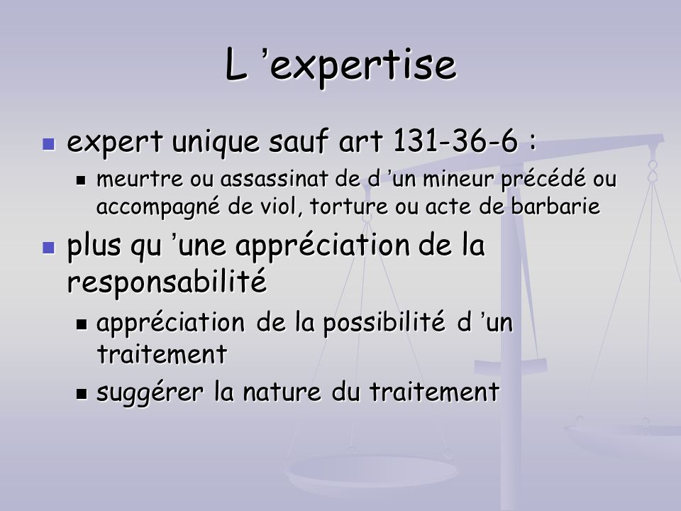 L 'expertise expert unique sauf art 131-36-6 :
