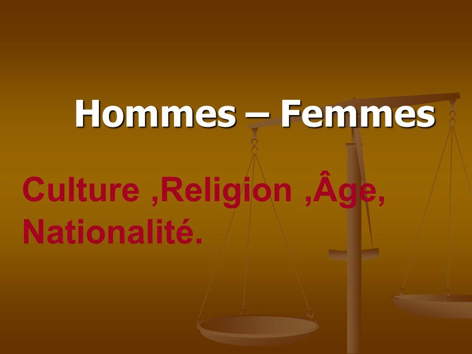 Hommes – Femmes Culture ,Religion ,Âge, Nationalité.
