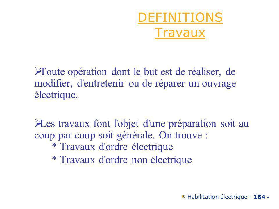 DEFINITIONS Travaux Toute opération dont le but est de réaliser, de modifier, d entretenir ou de réparer un ouvrage électrique.