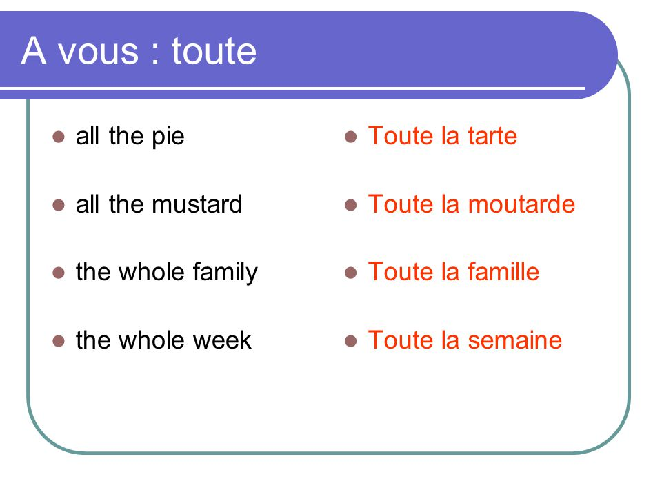 A vous : toute all the pie all the mustard the whole family
