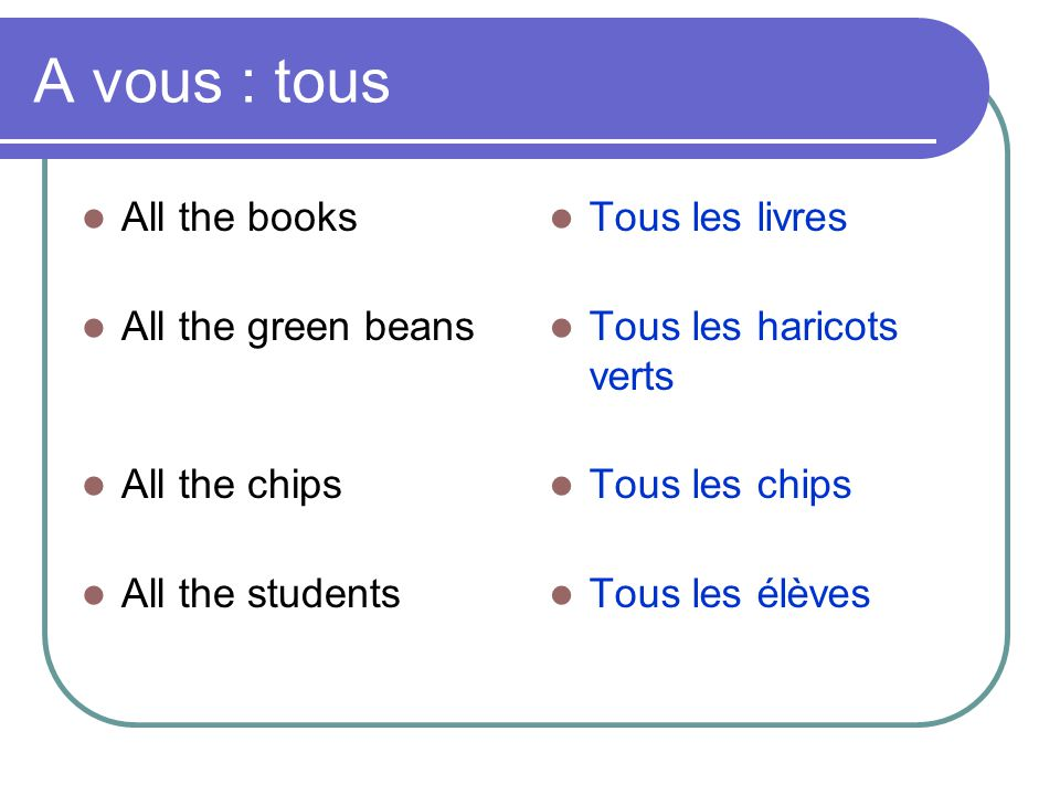 A vous : tous All the books All the green beans All the chips