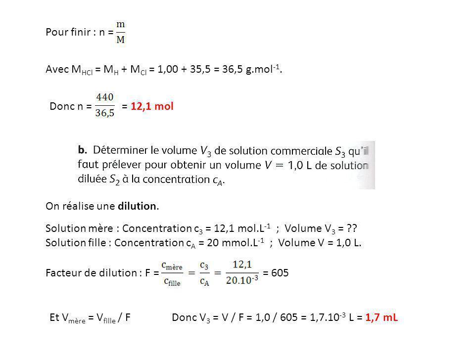 Pour finir : n = Avec MHCl = MH + MCl = 1,00 + 35,5 = 36,5 g.mol-1. Donc n = = 12,1 mol.