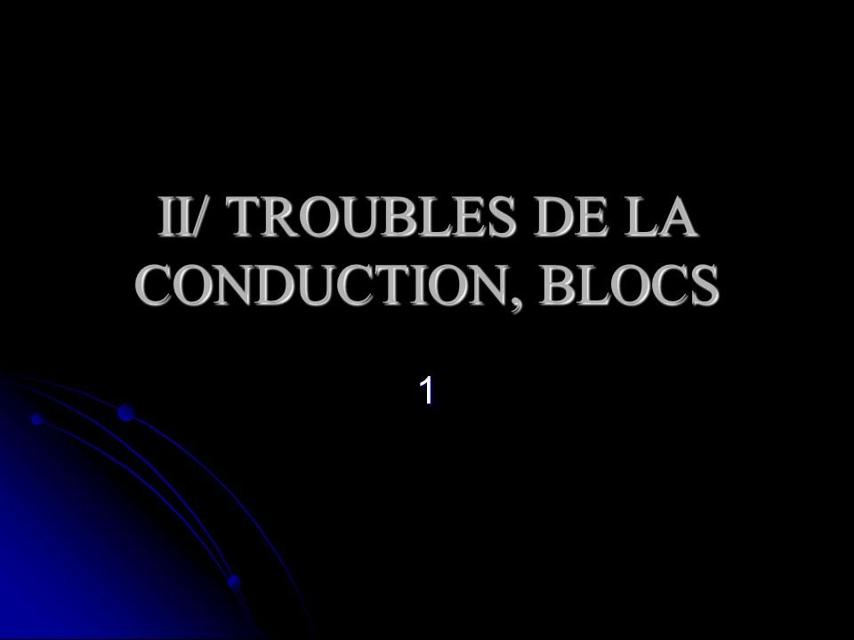 II/ TROUBLES DE LA CONDUCTION, BLOCS