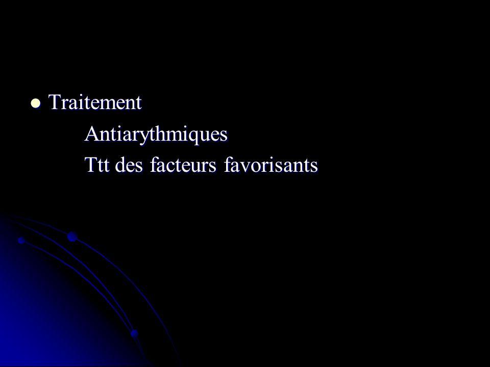 Traitement Antiarythmiques Ttt des facteurs favorisants