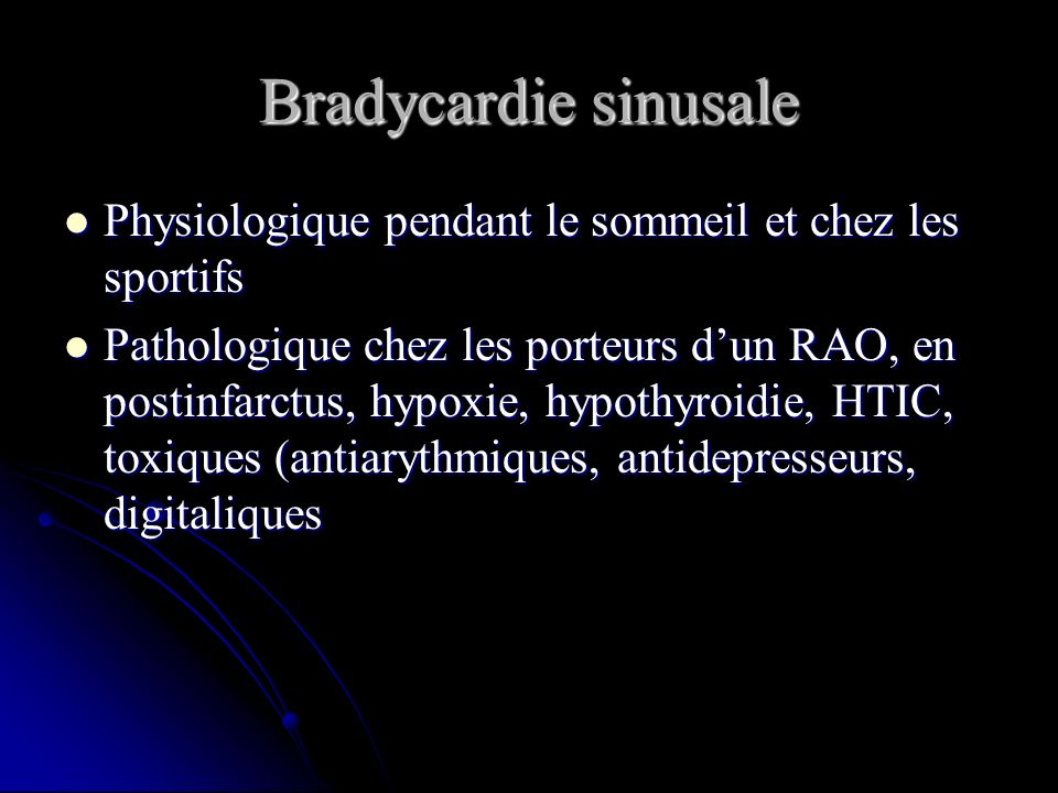 Bradycardie sinusale Physiologique pendant le sommeil et chez les sportifs.