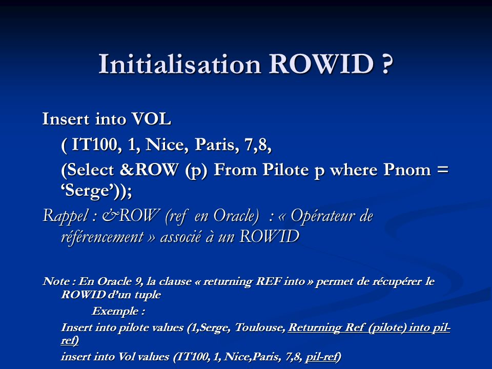 Initialisation ROWID Insert into VOL ( IT100, 1, Nice, Paris, 7,8,