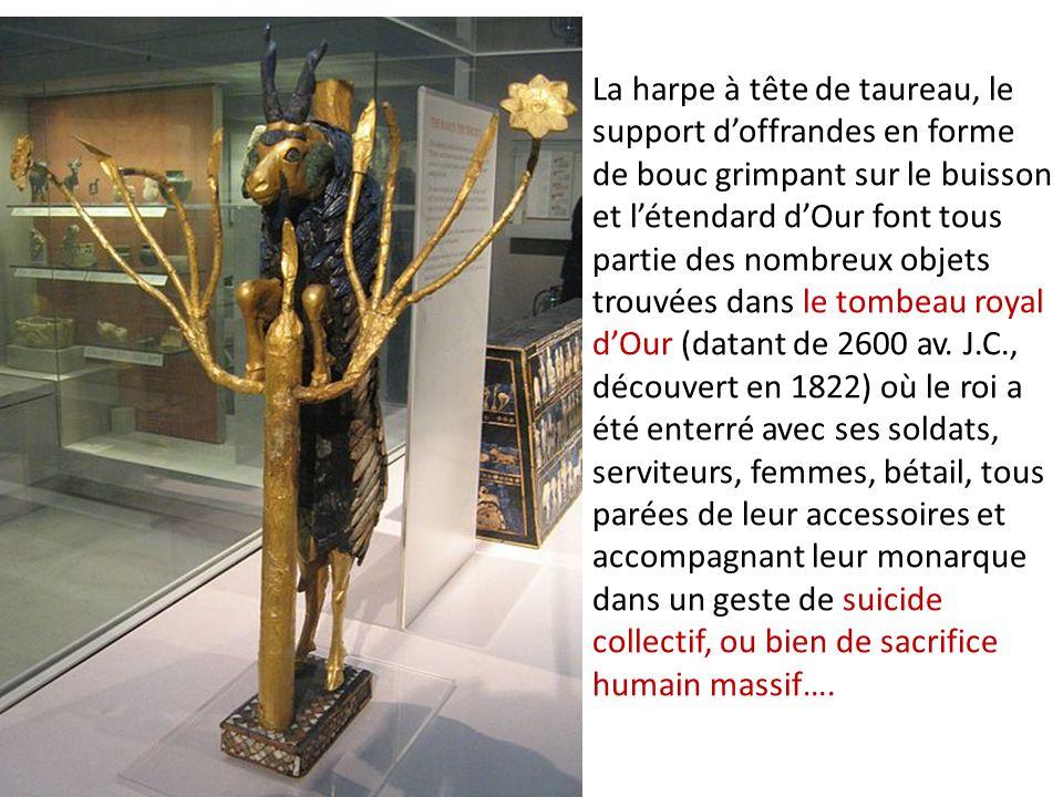 La harpe à tête de taureau, le support d'offrandes en forme de bouc grimpant sur le buisson et l'étendard d'Our font tous partie des nombreux objets trouvées dans le tombeau royal d'Our (datant de 2600 av.
