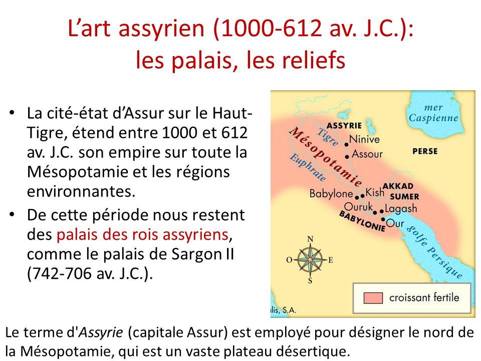 L'art assyrien (1000-612 av. J.C.): les palais, les reliefs