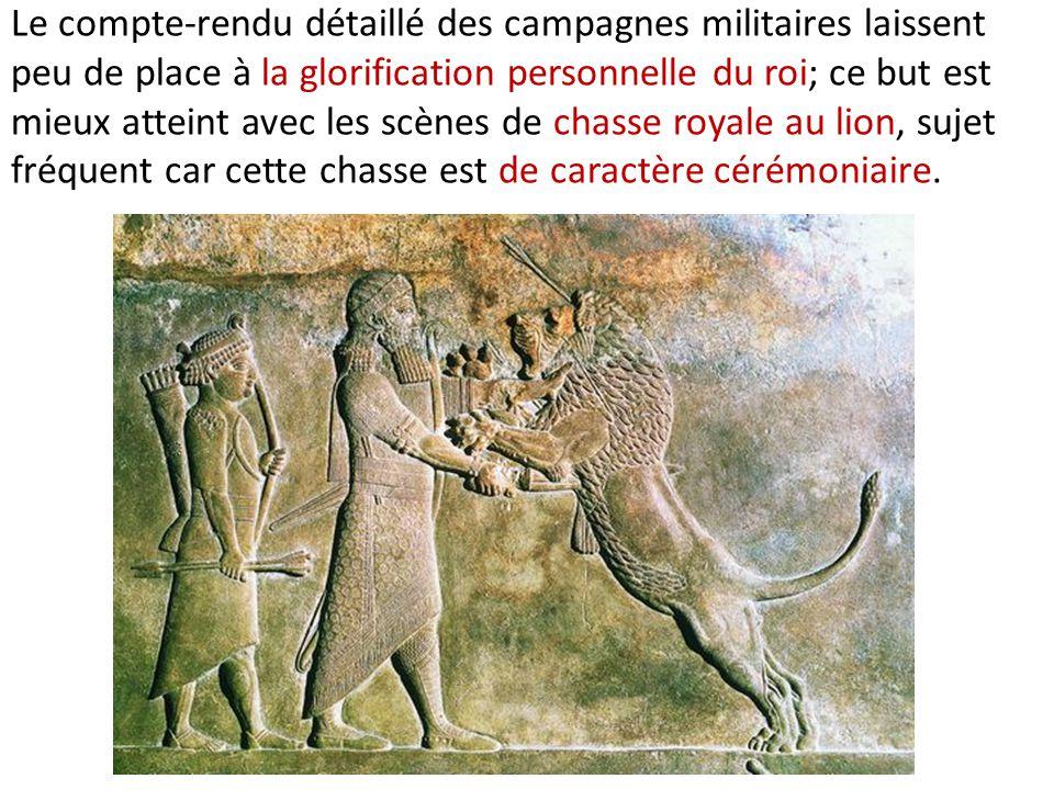 Le compte-rendu détaillé des campagnes militaires laissent peu de place à la glorification personnelle du roi; ce but est mieux atteint avec les scènes de chasse royale au lion, sujet fréquent car cette chasse est de caractère cérémoniaire.