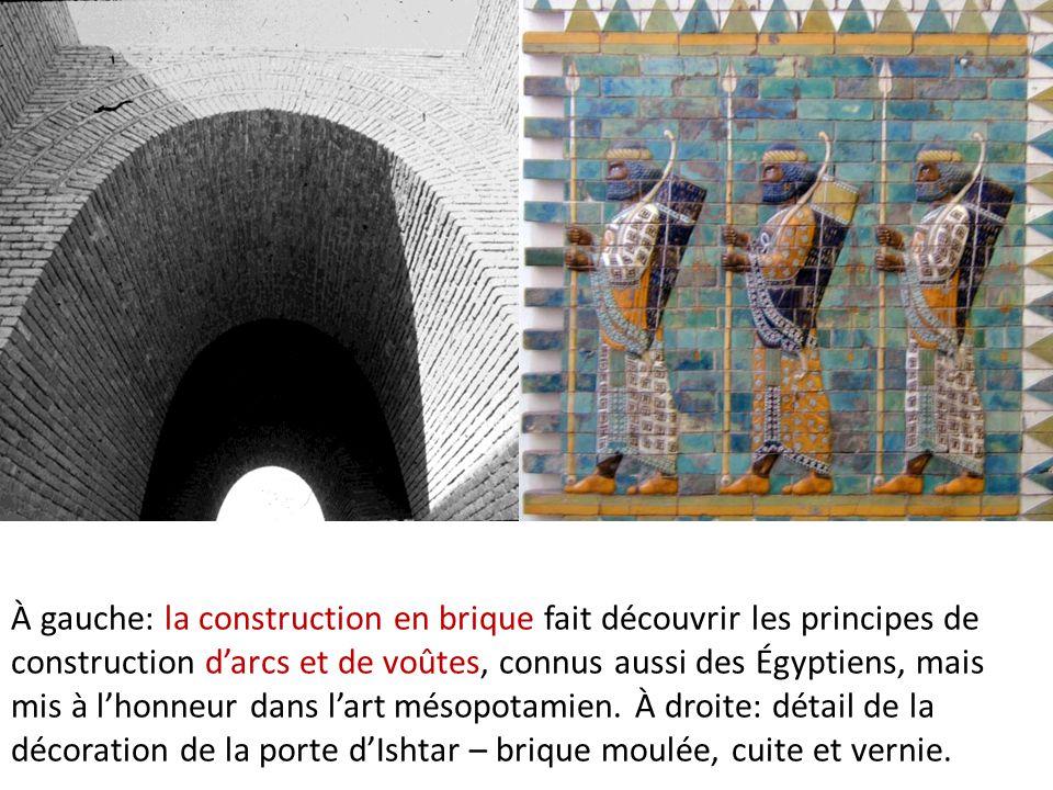 À gauche: la construction en brique fait découvrir les principes de construction d'arcs et de voûtes, connus aussi des Égyptiens, mais mis à l'honneur dans l'art mésopotamien.