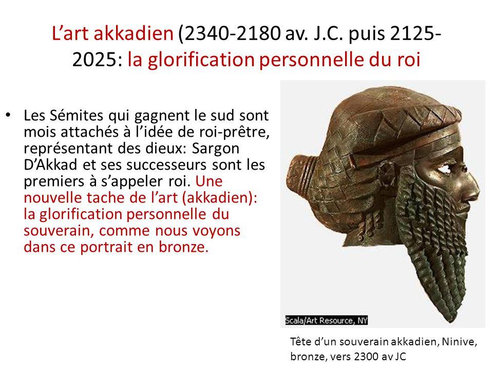 L'art akkadien (2340-2180 av. J.C. puis 2125-2025: la glorification personnelle du roi