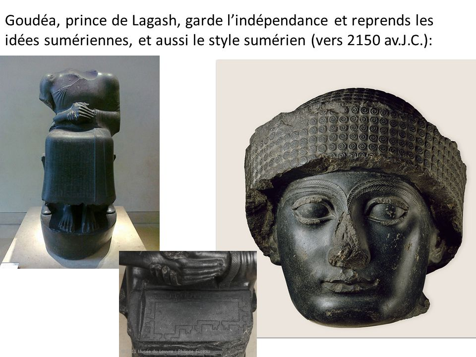 Goudéa, prince de Lagash, garde l'indépendance et reprends les idées sumériennes, et aussi le style sumérien (vers 2150 av.J.C.):
