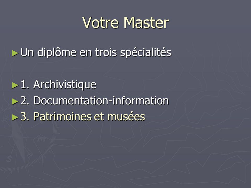 Votre Master Un diplôme en trois spécialités 1. Archivistique