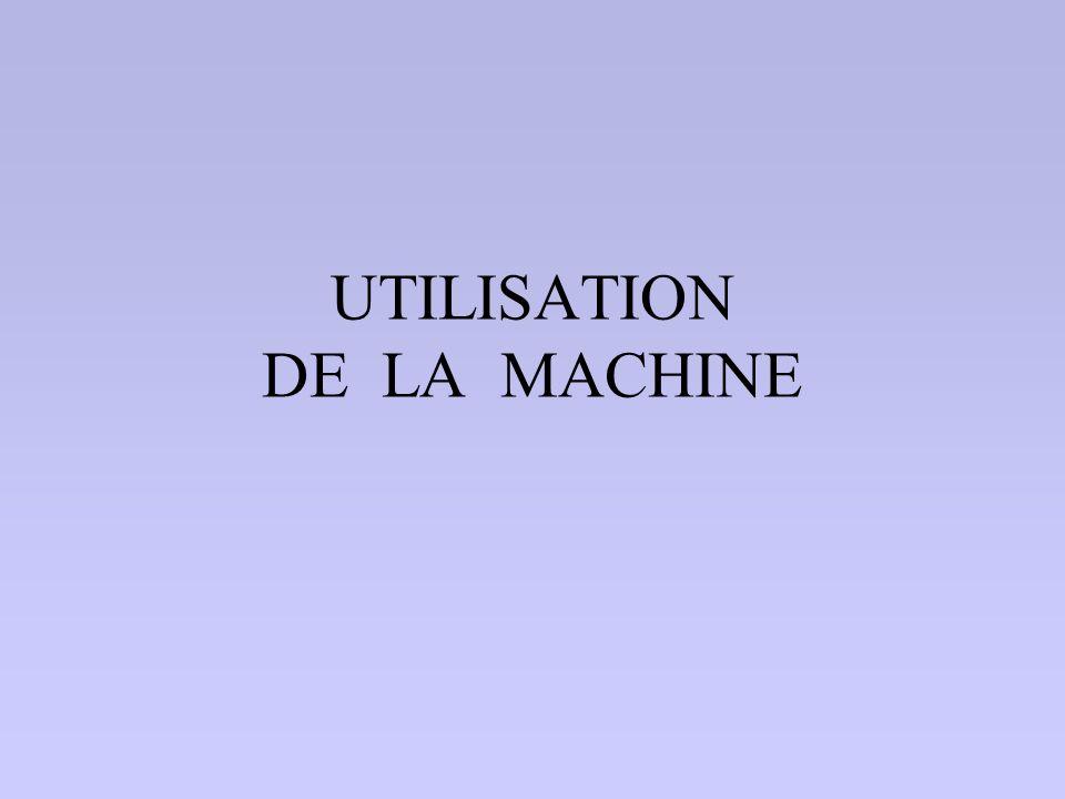 UTILISATION DE LA MACHINE