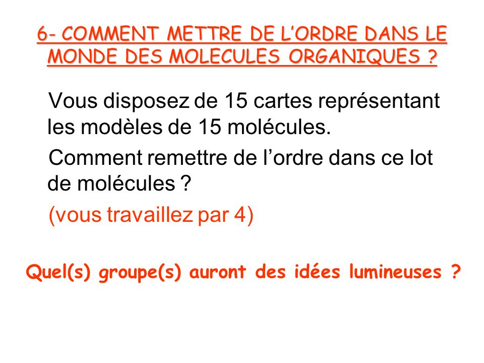 6- COMMENT METTRE DE L'ORDRE DANS LE MONDE DES MOLECULES ORGANIQUES