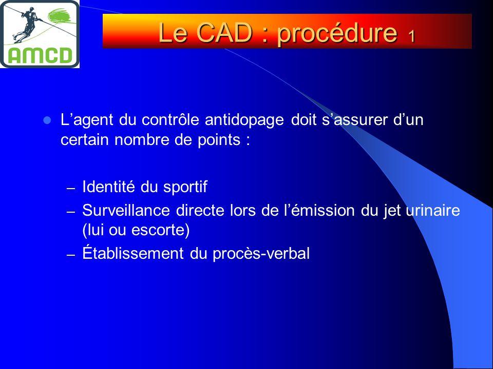Le CAD : procédure 1 L'agent du contrôle antidopage doit s'assurer d'un certain nombre de points : Identité du sportif.