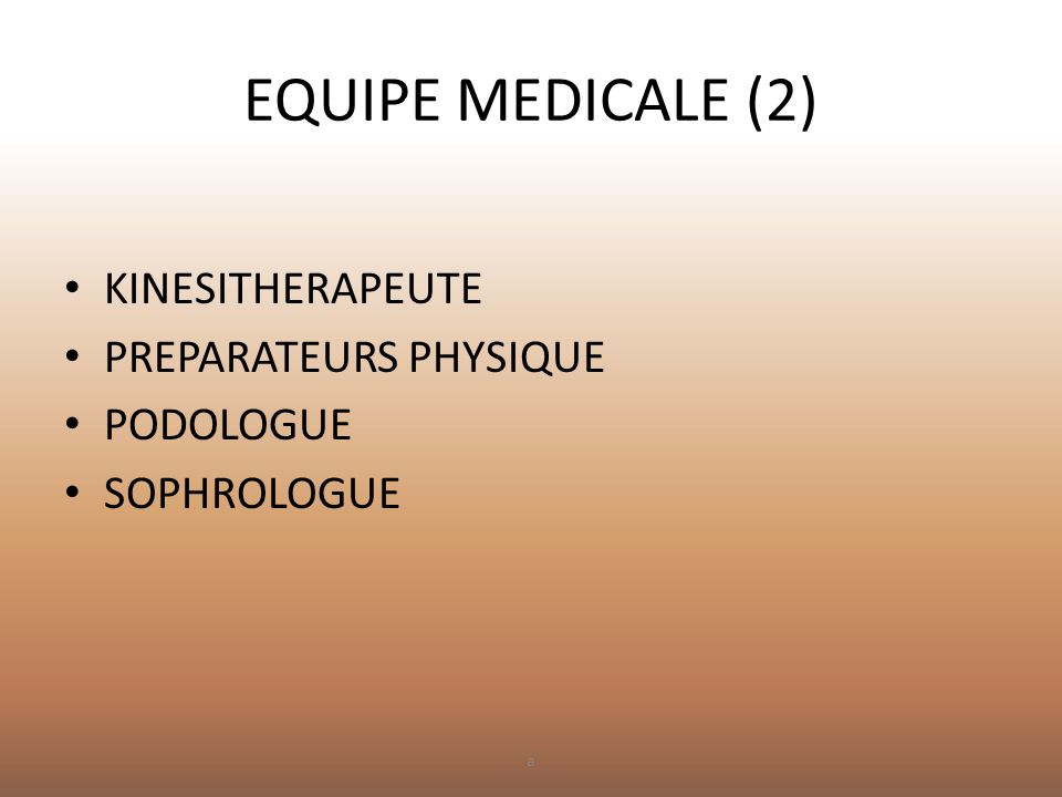 EQUIPE MEDICALE (2) KINESITHERAPEUTE PREPARATEURS PHYSIQUE PODOLOGUE
