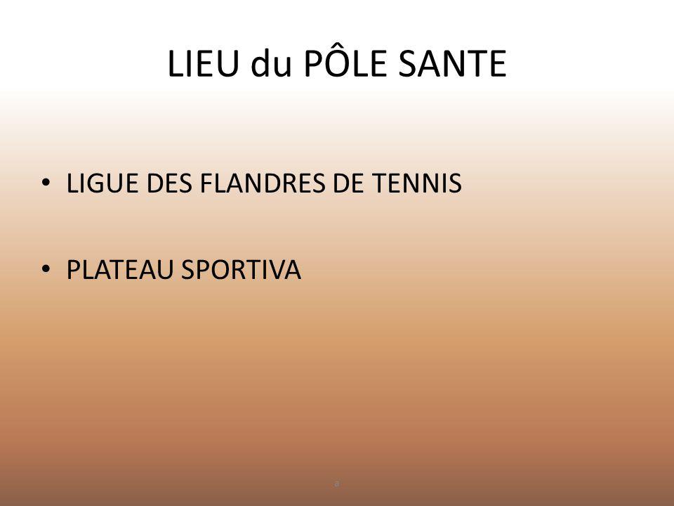 LIEU du PÔLE SANTE LIGUE DES FLANDRES DE TENNIS PLATEAU SPORTIVA a
