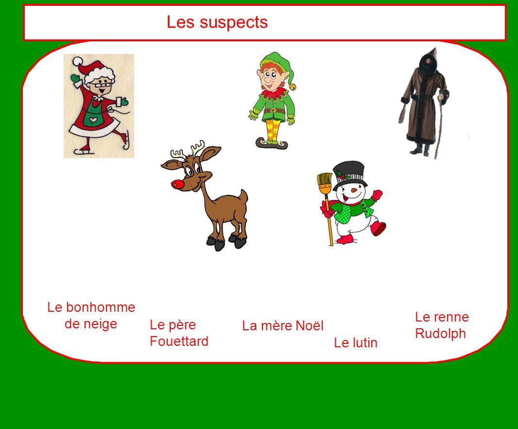 Les suspects Le bonhomme de neige Le renne Le père La mère Noël