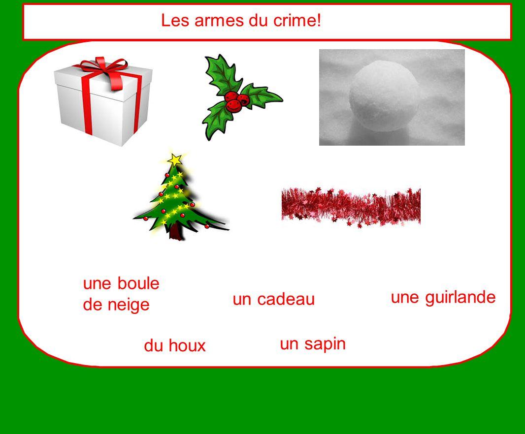 Les armes du crime! une boule de neige un cadeau une guirlande du houx un sapin
