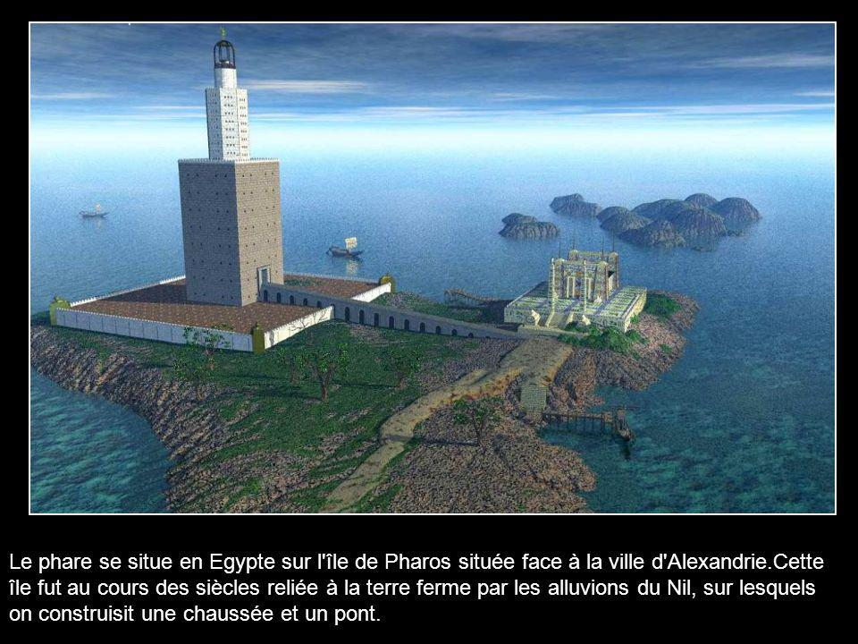 Le phare se situe en Egypte sur l île de Pharos située face à la ville d Alexandrie.Cette île fut au cours des siècles reliée à la terre ferme par les alluvions du Nil, sur lesquels on construisit une chaussée et un pont.