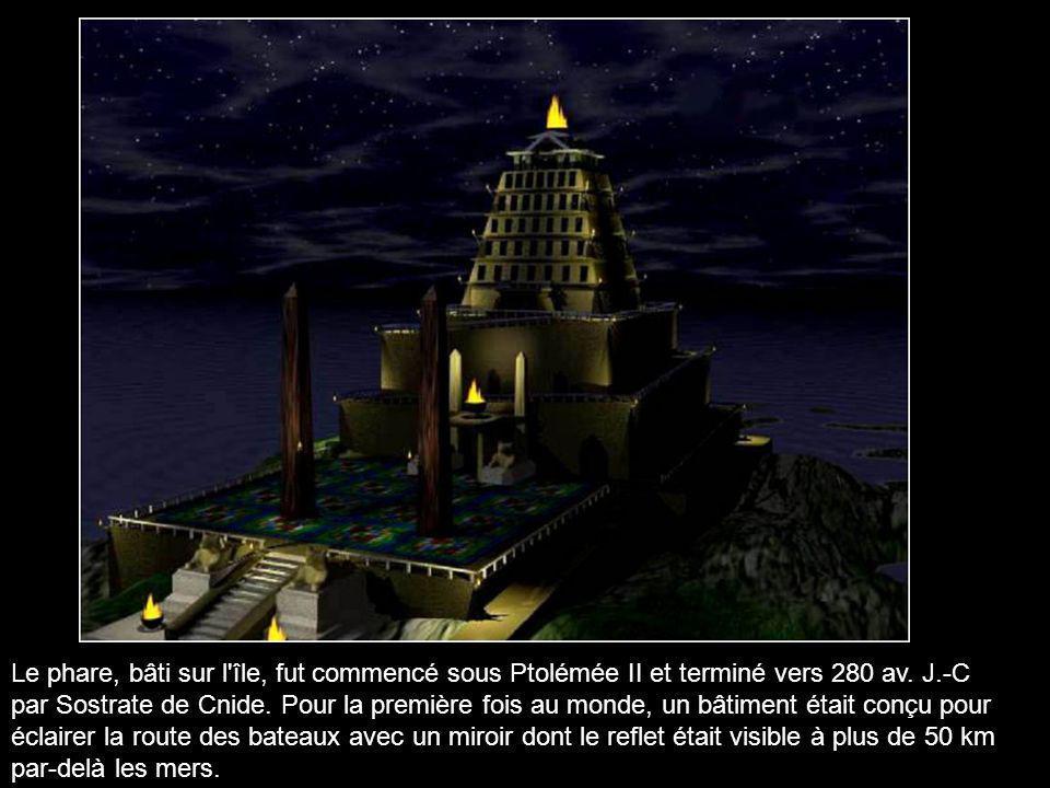 Le phare, bâti sur l île, fut commencé sous Ptolémée II et terminé vers 280 av. J.-C par Sostrate de Cnide.
