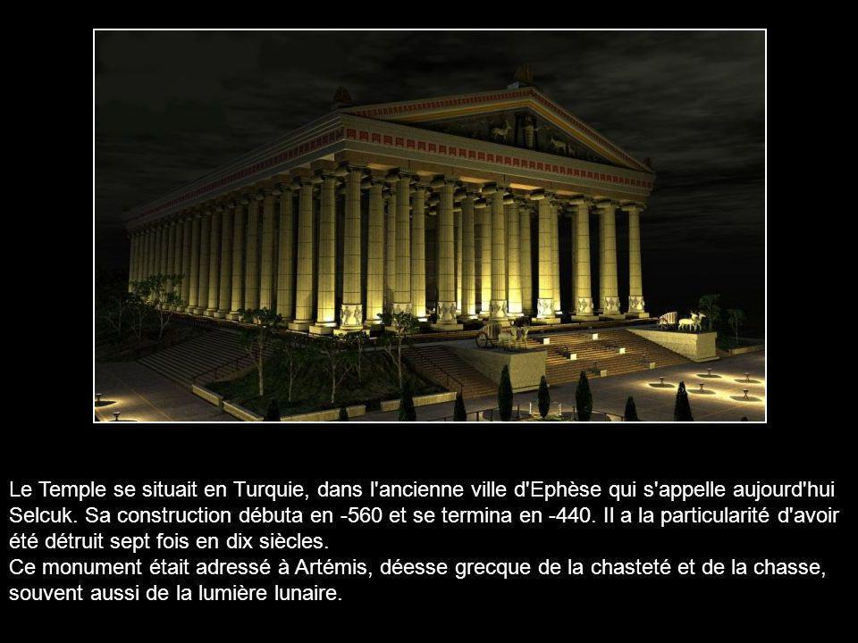 Le Temple se situait en Turquie, dans l ancienne ville d Ephèse qui s appelle aujourd hui Selcuk.