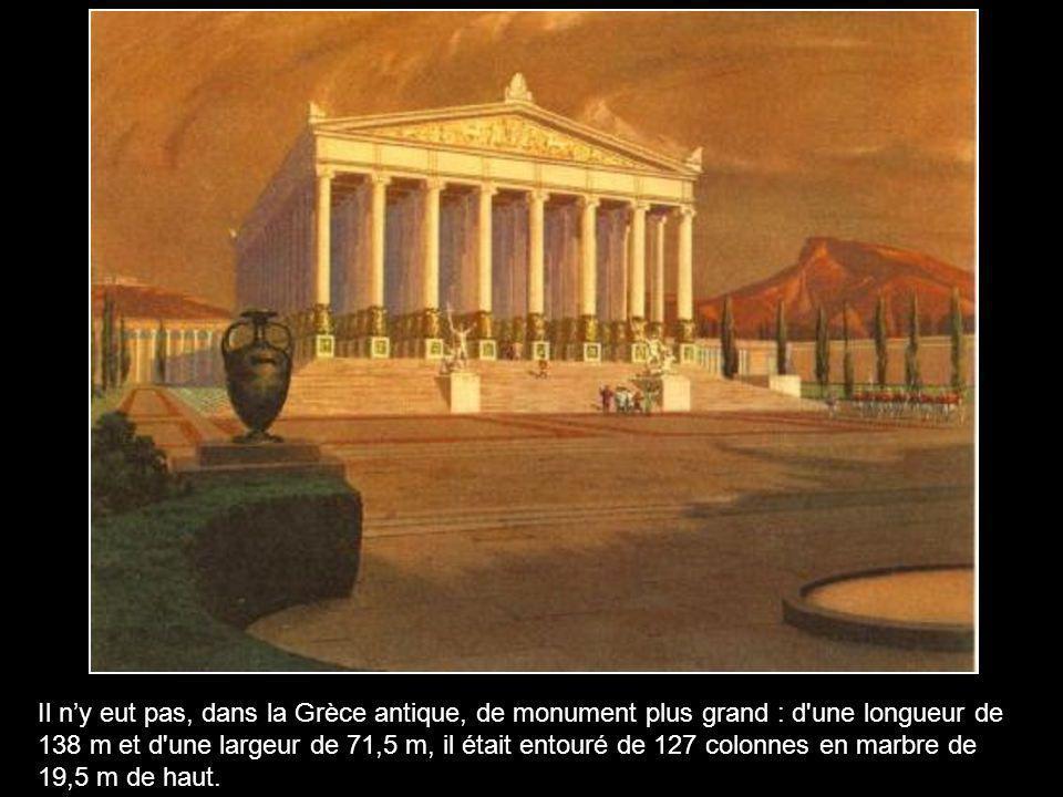 Il n'y eut pas, dans la Grèce antique, de monument plus grand : d une longueur de 138 m et d une largeur de 71,5 m, il était entouré de 127 colonnes en marbre de 19,5 m de haut.