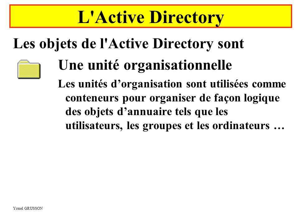 L Active Directory Les objets de l Active Directory sont