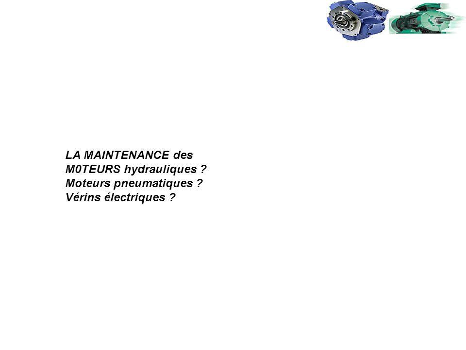 LA MAINTENANCE des M0TEURS hydrauliques Moteurs pneumatiques Vérins électriques