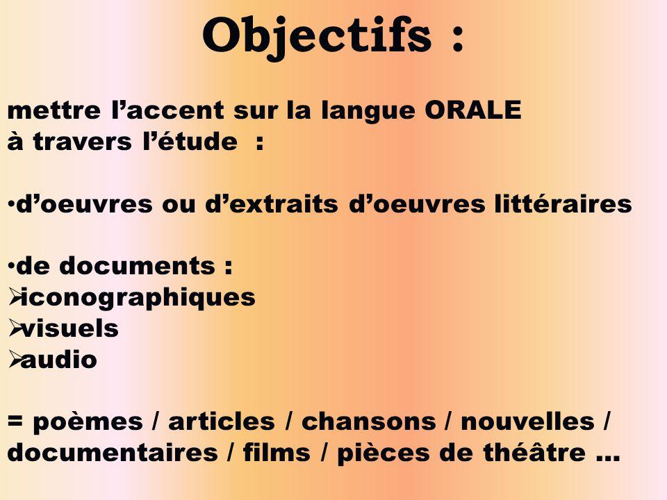 Objectifs : mettre l'accent sur la langue ORALE à travers l'étude :
