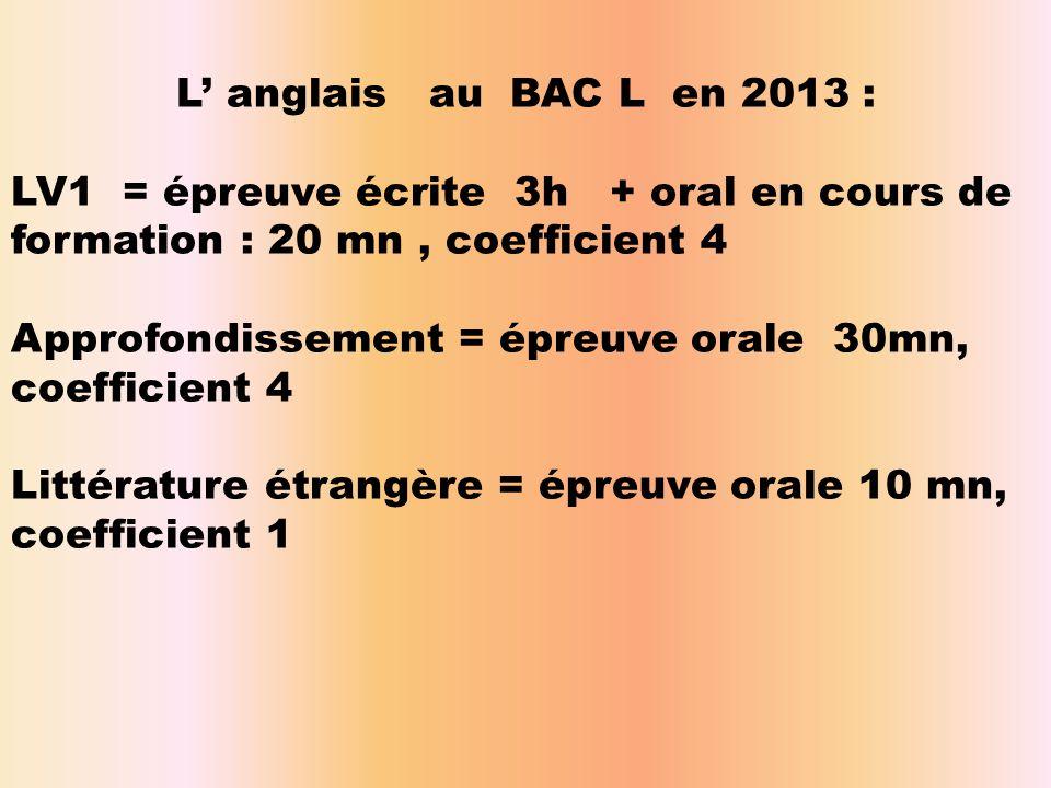 L' anglais au BAC L en 2013 : LV1 = épreuve écrite 3h + oral en cours de formation : 20 mn , coefficient 4.