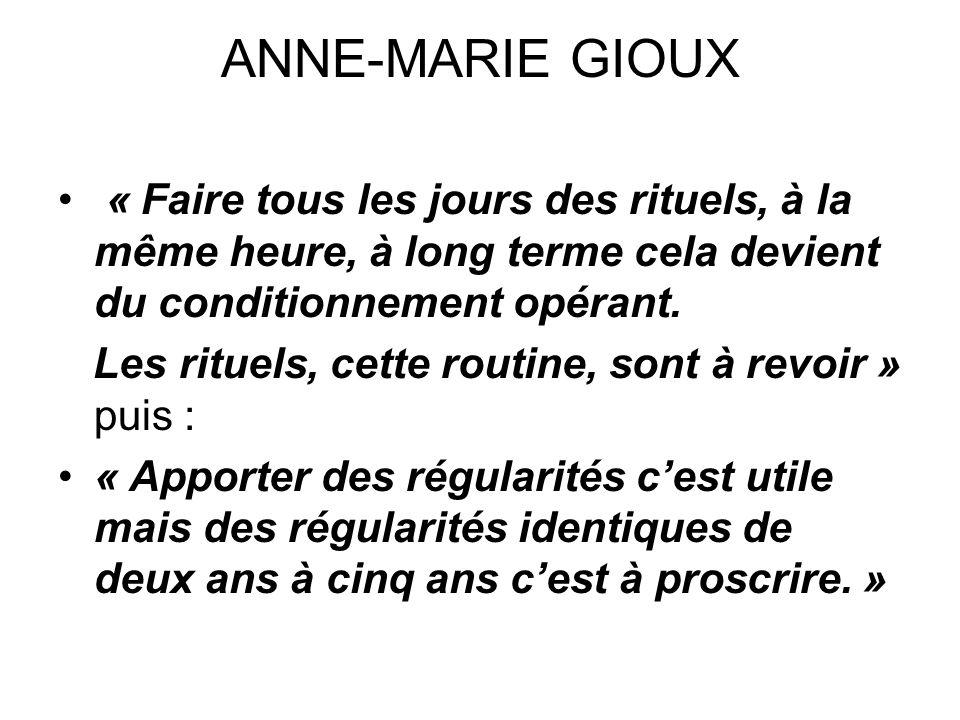 ANNE-MARIE GIOUX « Faire tous les jours des rituels, à la même heure, à long terme cela devient du conditionnement opérant.