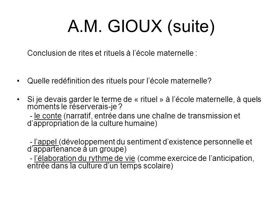 A.M. GIOUX (suite) Conclusion de rites et rituels à l'école maternelle : Quelle redéfinition des rituels pour l'école maternelle
