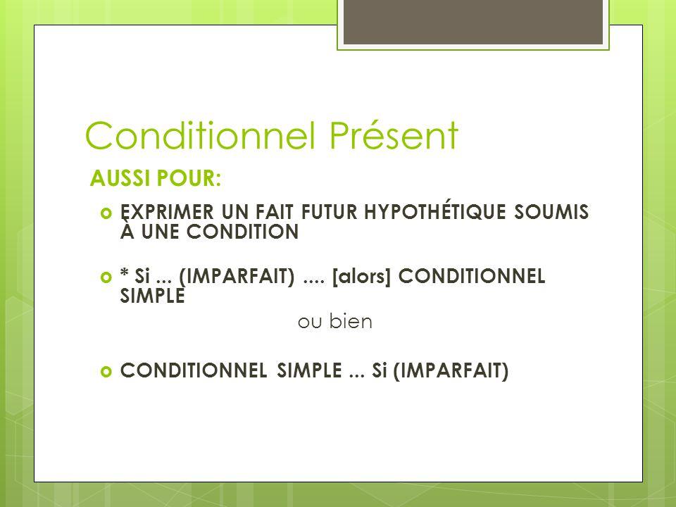 Conditionnel Présent AUSSI POUR: