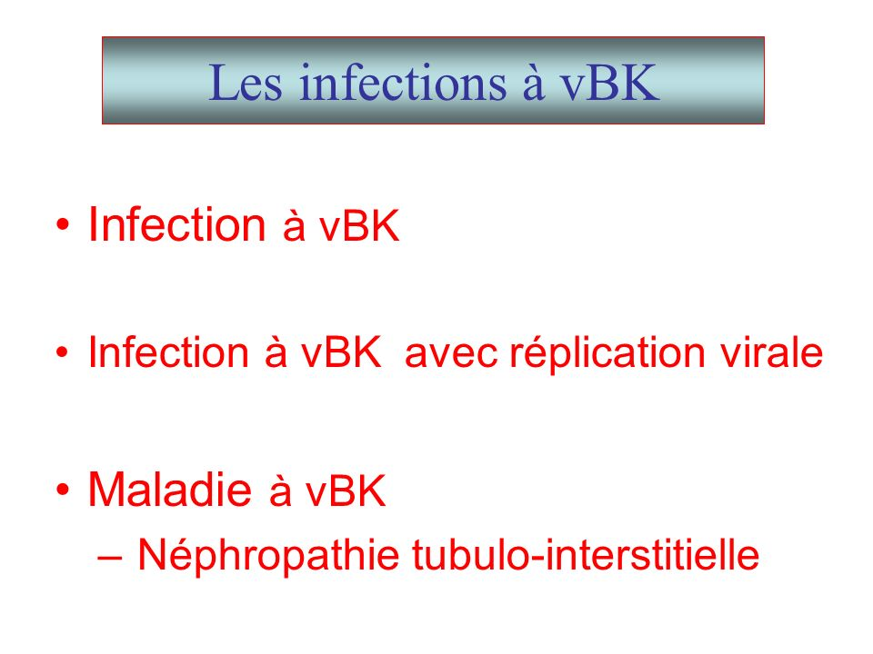 Les infections à vBK Infection à vBK Maladie à vBK