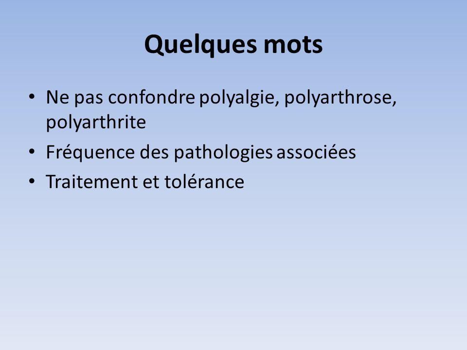 Quelques mots Ne pas confondre polyalgie, polyarthrose, polyarthrite