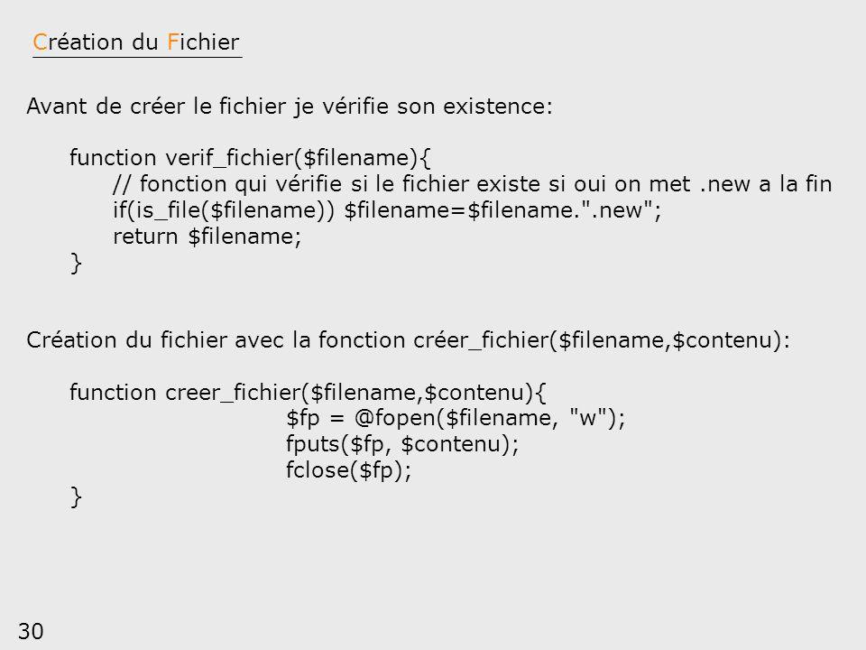 Création du Fichier Avant de créer le fichier je vérifie son existence: function verif_fichier($filename){