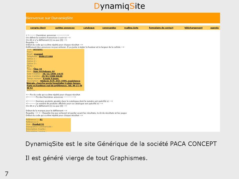 DynamiqSite DynamiqSite est le site Générique de la société PACA CONCEPT. Il est généré vierge de tout Graphismes.