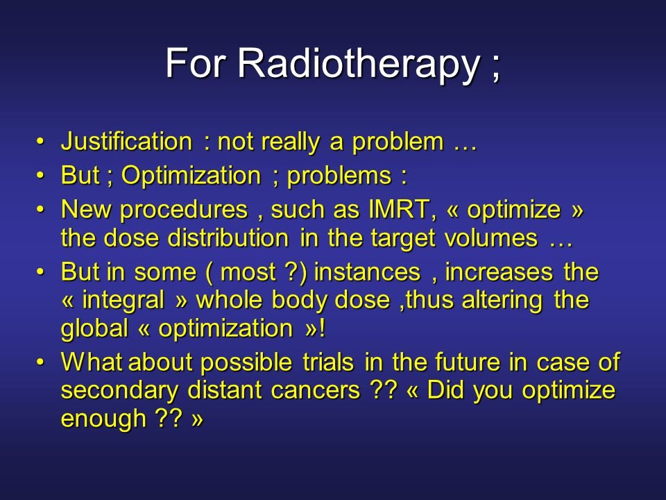 For Radiotherapy ; Justification : not really a problem …
