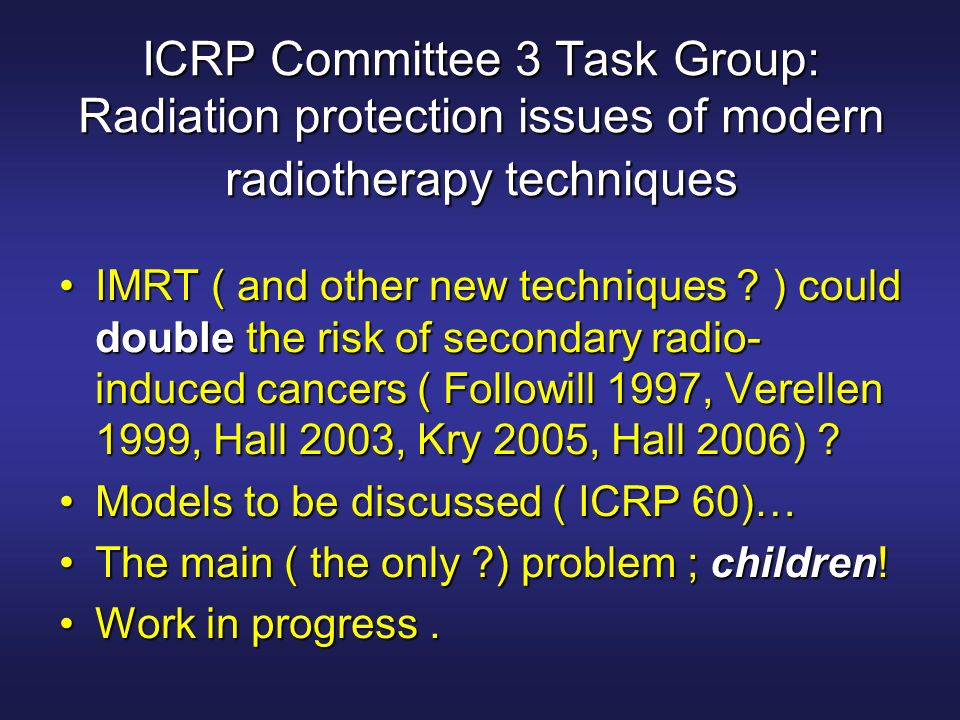 ICRP Committee 3 Task Group: Radiation protection issues of modern radiotherapy techniques