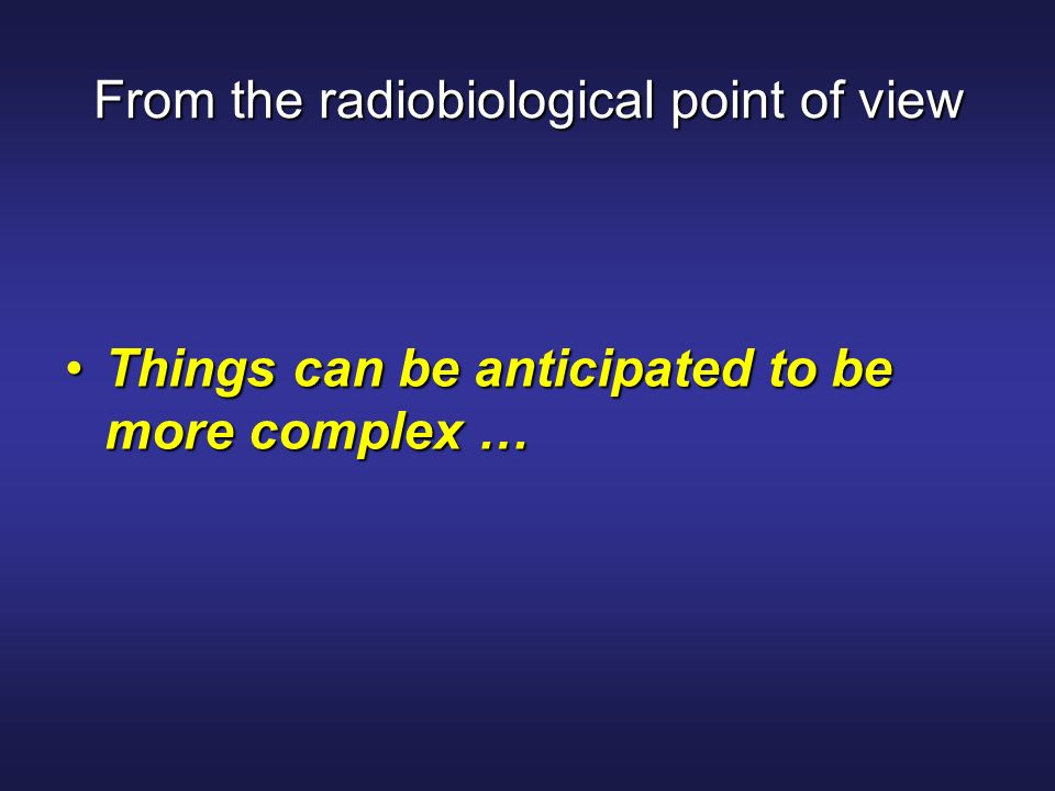 From the radiobiological point of view