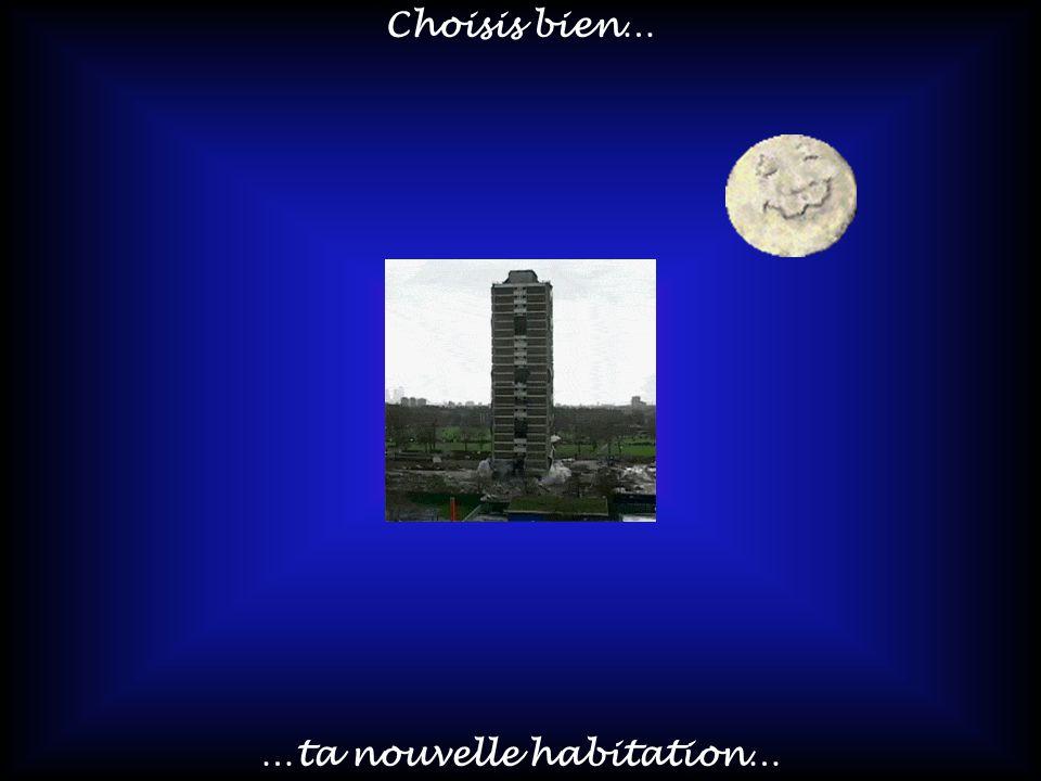 …ta nouvelle habitation…