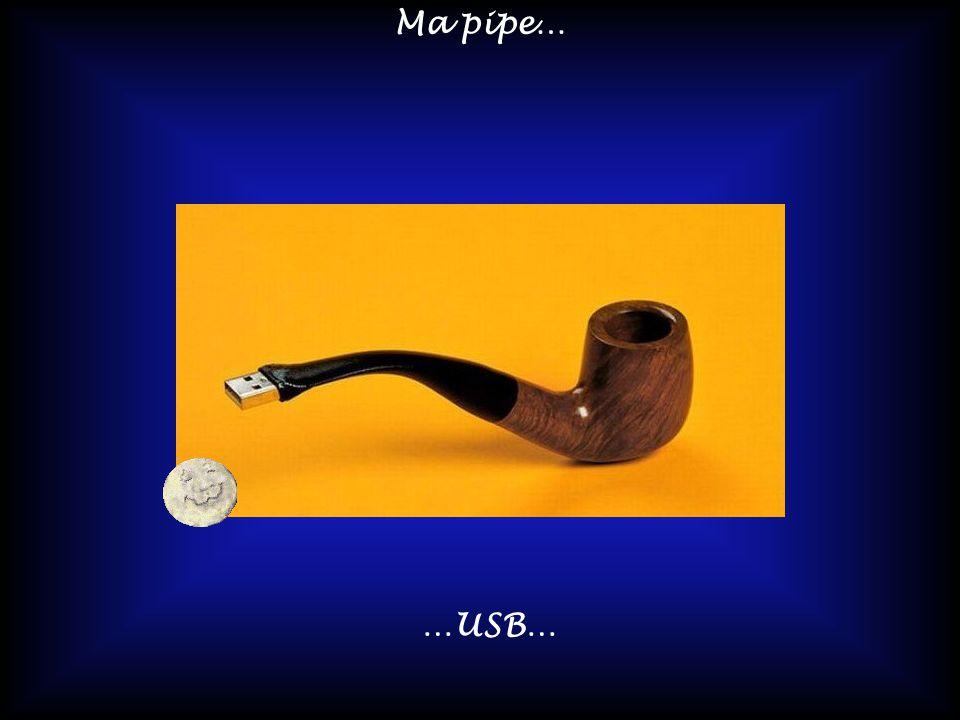 Ma pipe… …USB…