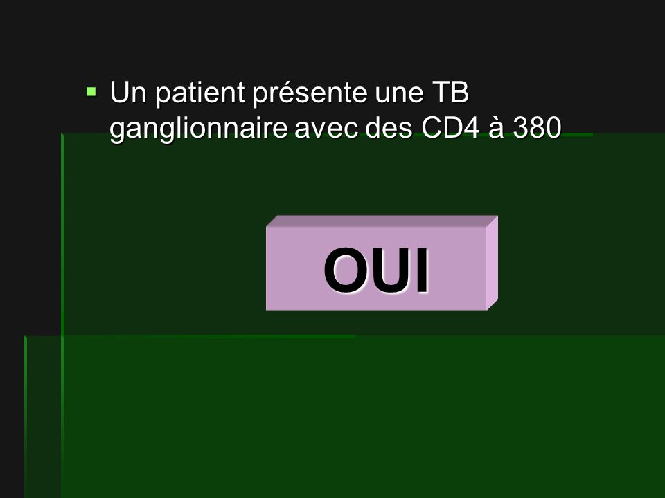 Un patient présente une TB ganglionnaire avec des CD4 à 380