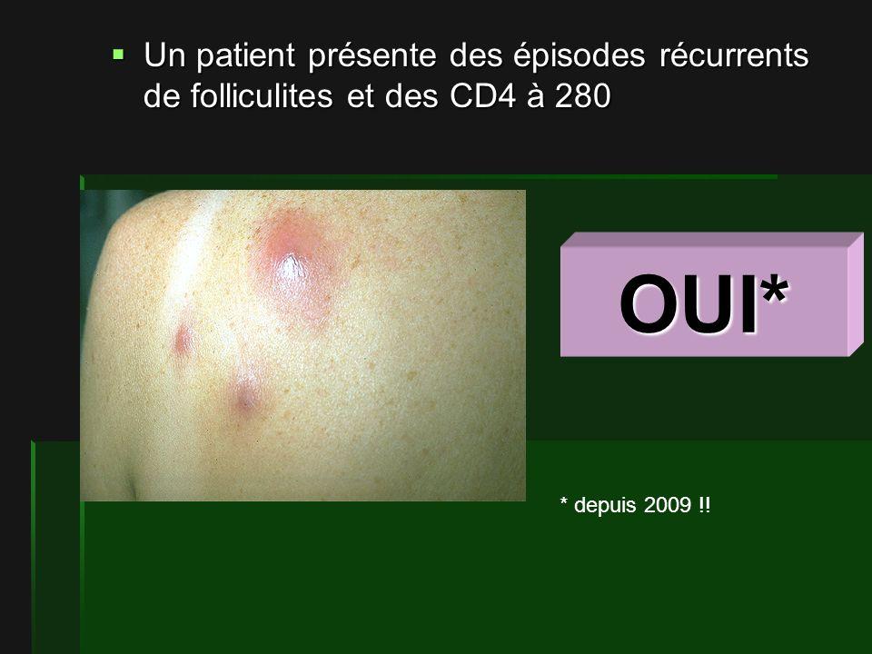 Un patient présente des épisodes récurrents de folliculites et des CD4 à 280