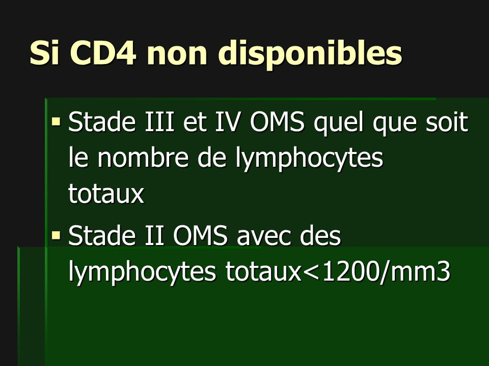 Si CD4 non disponibles Stade III et IV OMS quel que soit le nombre de lymphocytes totaux.