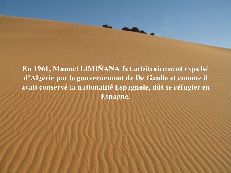 En 1961, Manuel LIMIÑANA fut arbitrairement expulsé d'Algérie par le gouvernement de De Gaulle et comme il avait conservé la nationalité Espagnole, dût se réfugier en Espagne.